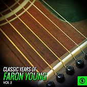 Classic Years of Faron Young, Vol. 5 by Faron Young