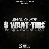 Play & Download U Want This (feat. Maj Gutta & Fe Tha Don) by Shady Nate | Napster