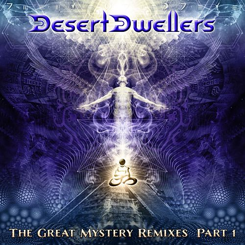 Play & Download The Great Mystery Remixes, Pt. 1 - EP by Desert Dwellers | Napster