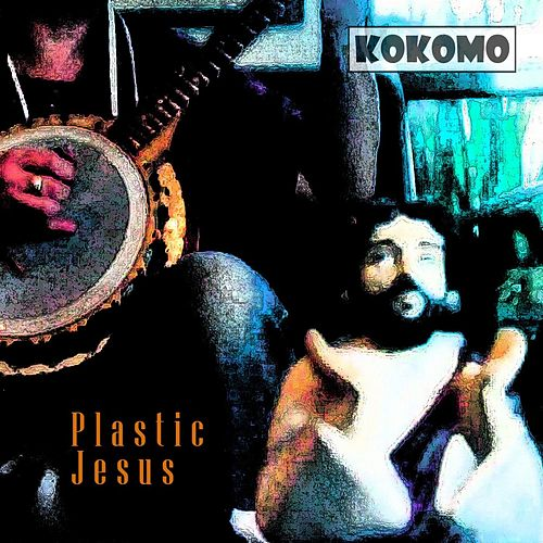 Play & Download Plastic Jesus by Kokomo   Napster