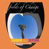 Play & Download Fields of Change by Shahin & Sepehr | Napster