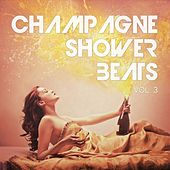 Play & Download Champagne Shower Beats, Vol. 3 (High Society Hot Spots Sounds) by Various Artists | Napster