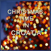 Play & Download Christmas Time in Croatia by Various Artists | Napster
