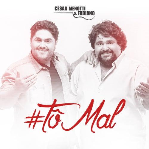 Tô Mal - Single de César Menotti e Fabiano