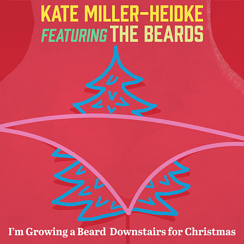 Play & Download I'm Growing a Beard Downstairs for Christmas by Kate Miller-Heidke | Napster