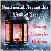 Play & Download Sentimental Around This Time of Year Country Classics for Christmas by Various Artists | Napster