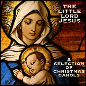 Play & Download The Little Lord Jesus - A Selection of Christmas Carols by Various Artists | Napster