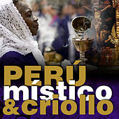 Perú Mistico & Criollo (New Version) by Various Artists