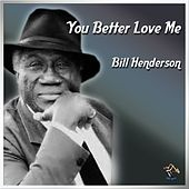 Play & Download You Better Love Me by Bill Henderson | Napster