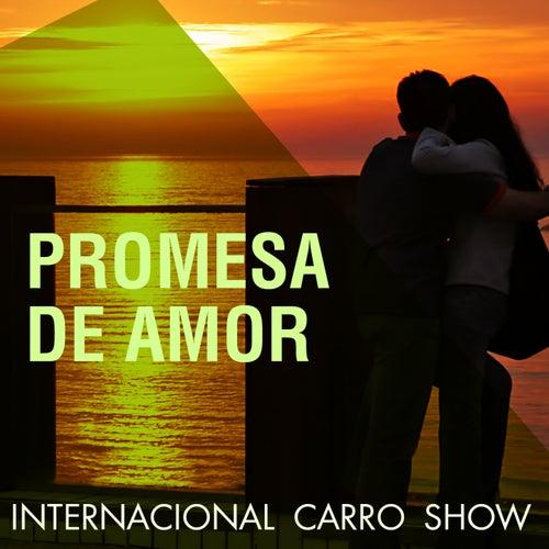 Play & Download Promesa de Amor by Internacional Carro Show | Napster