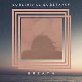 Breath by Subliminal Substance