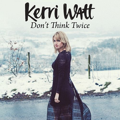 Don't Think Twice by Kerri Watt