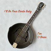 I'll Be Your Santa Baby by Tim O'Brien