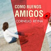 Play & Download Como Buenos Amigos by Cornelio Reyna | Napster
