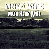 Play & Download Motherland by Michael White | Napster