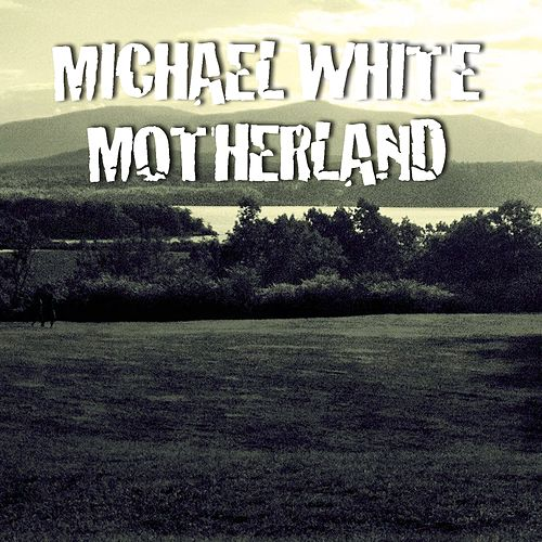 Motherland by Michael White