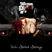 Play & Download We Stand Strong by Trucker Diablo | Napster