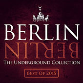 Play & Download Berlin Berlin, Vol. 25 - The Underground Collection (The Best of 2015) by Various Artists | Napster