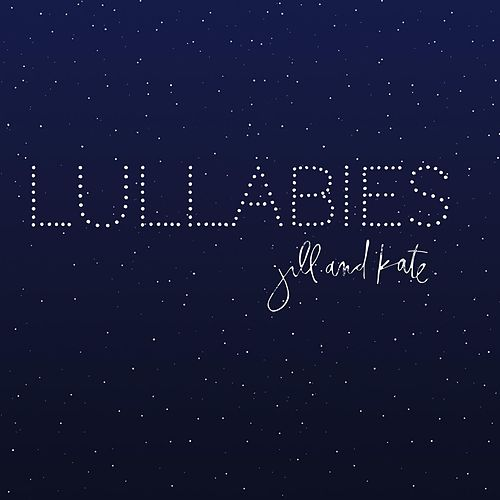 Play & Download Lullabies by JillandKate | Napster