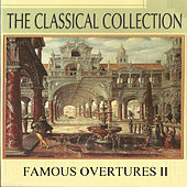 The Classical Collection, Famous Overtures II by Various Artists