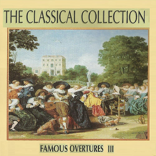 Play & Download The Classical Collection, Famous Overtures III by London Philharmonic Orchestra | Napster