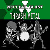 Play & Download Nuclear Blast Presents Thrash Metal by Various Artists | Napster