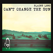 Can't Change the Sun by Blaine Long