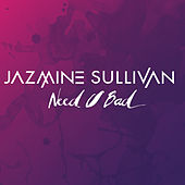 Need U Bad by Jazmine Sullivan
