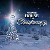 Relaxed House for Christmas by Various Artists