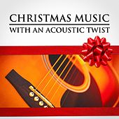Play & Download Christmas Music with an Acoustic Twist by Various Artists | Napster