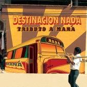 Play & Download Destinacion Nada: Tributo a Maná by CMH World | Napster