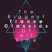The Biggest Trance Classics of All Time by Various Artists