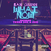 Play & Download What Now (feat. Young Doe, Jkee) - Single by San Quinn | Napster