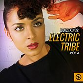 Play & Download Dance Kings: Electric Tribe, Vol. 4 by Various Artists | Napster