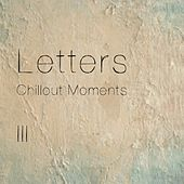 Letters - Chillout Moments 3 by Various Artists