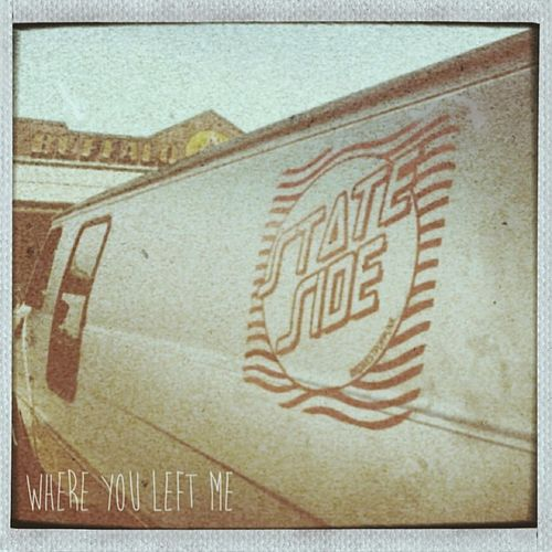 Where You Left Me by Stateside