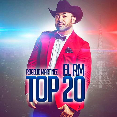Play & Download Rogelio Martinez el Rm: Top 20 by Rogelio Martinez 'El Rm' | Napster