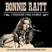 I Thought I Was a Child (Live) von Bonnie Raitt