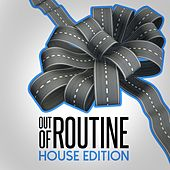 Out of Routine: House Edition by Various Artists