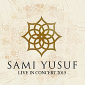 Play & Download Live in Concert 2015 by Sami Yusuf | Napster