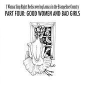 Play & Download I Wanna Sing Right: Rediscovering Lomax in the Evangeline Country Part Four: Good Women and Bad Girls by Various Artists | Napster