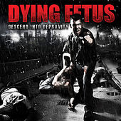 Descend into Depravity (Deluxe Version) by Dying Fetus