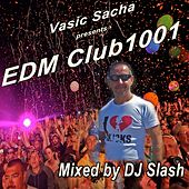 Play & Download Vasic Sacha Presents EDM Club1001 & DJ Mix (Mixed by DJ Slash) by Various Artists | Napster