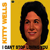 Play & Download I Can't Stop Loving You by Kitty Wells | Napster