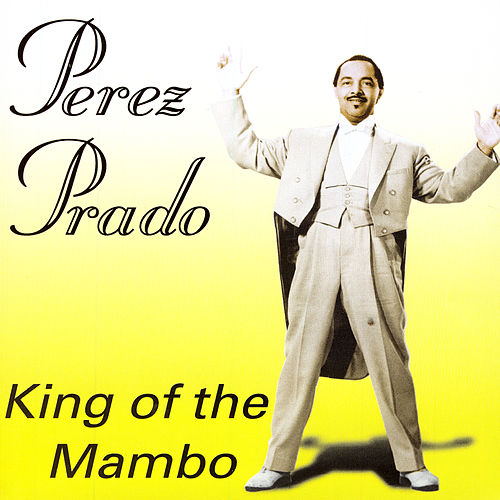 Play & Download King Of The Mambo by Perez Prado | Napster