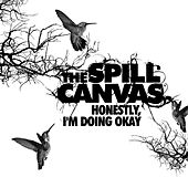 Play & Download Honestly, I'm Doing Okay by The Spill Canvas | Napster