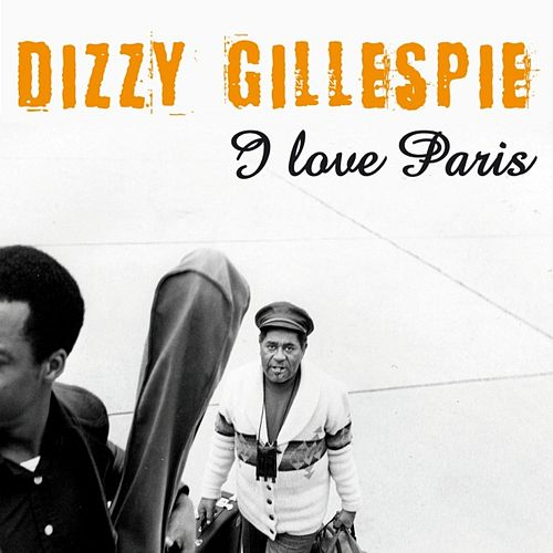 Play & Download I Love Paris by Dizzy Gillespie | Napster