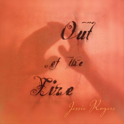 Out Of The Fire by Jessie Rogers