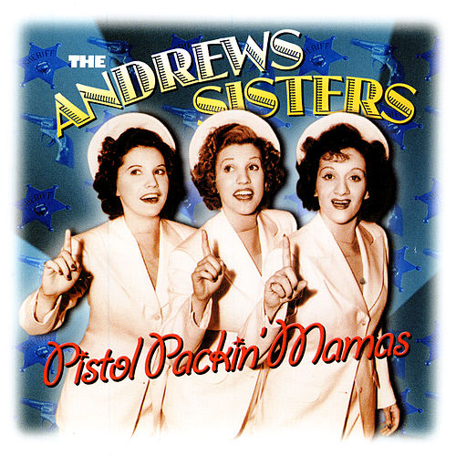 Play & Download Pistol Packin' Mamas by The Andrews Sisters | Napster