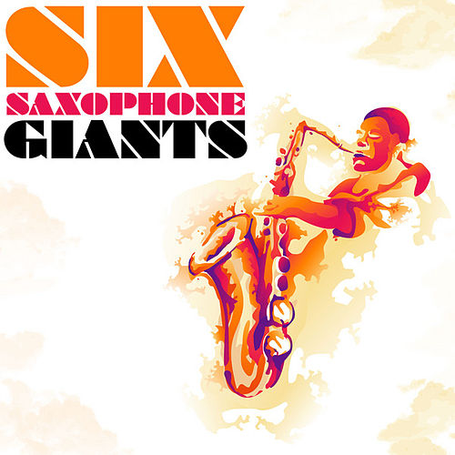 Play & Download Six Saxophone Giants by Various Artists | Napster
